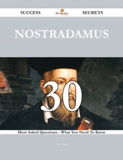 Nostradamus 30 Success Secrets - 30 Most Asked Questions On Nostradamus - What You Need To Know ebook by Amy Berg