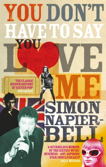 You Don't Have To Say You Love Me ebook by Simon Napier-Bell