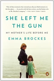 She Left Me the Gun - My Mother's Life Before Me ebook by Emma Brockes
