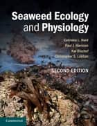 Seaweed Ecology and Physiology ebook by Dr Catriona L. Hurd,Paul J. Harrison,Kai Bischof,Christopher S. Lobban