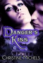 Danger's Kiss - Contemporary Romantic Suspense ebook by Christine Michels