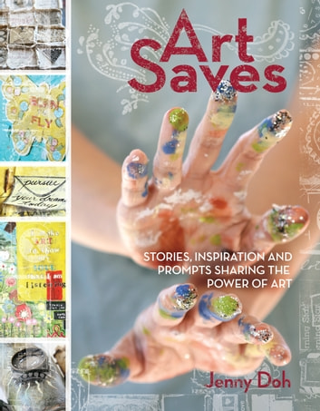 Art Saves - Stories, Inspiration and Prompts Sharing the Power of Art eBook by Jenny Doh
