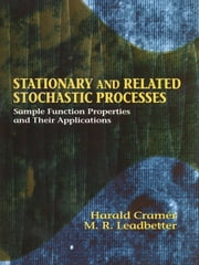 Stationary and Related Stochastic Processes - Sample Function Properties and Their Applications ebook by Harald Cramér,M. Ross Leadbetter