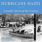 Hurricane Hazel - Canada's Storm of the Century ebook by Jim Gifford,Mike Filey