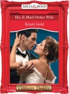 His E-Mail Order Wife (Mills & Boon Desire) (Dynasties: The Connellys, Book 8) ebook by Kristi Gold