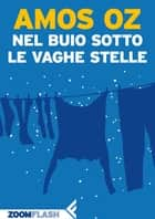 Nel buio sotto le vaghe stelle ebook by Amos Oz, Elena Loewenthal