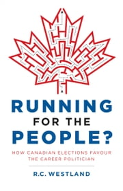 Running for the People? - How Canadian Elections Favour the Career Politician ebook by R. C. Westland