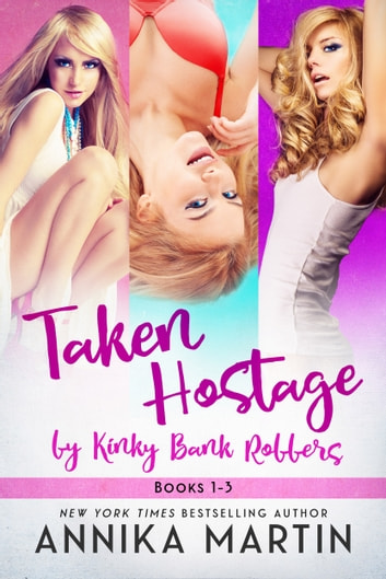 Taken Hostage by Kinky Bank Robbers 3-book set - The convenient bundle! ebook by Annika Martin
