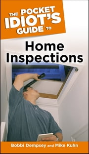 The Pocket Idiot's Guide to Home Inspections ebook by Mike Kuhn,Bobbi Dempsey