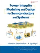 Power Integrity Modeling and Design for Semiconductors and Systems ebook by Madhavan Swaminathan,Ege Engin