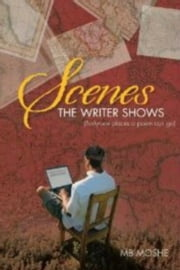 Scenes the Writer Shows {Forty-one Places a Poem can go} ebook by M.B. Moshe