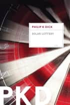 Solar Lottery ebook by Philip K. Dick