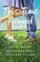 This Time Around - Three Romances ebook by Denise Hunter, Melissa Ferguson, Kathleen Fuller