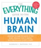 The Everything Guide to the Human Brain ebook by Rudolph C. Hatfield