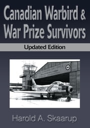Canadian Warbird & War Prize Survivors - Updated Edition ebook by Harold Skaarup