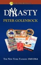 Dynasty: The New York Yankees 1949: 1964 ebook by Peter Golenbock