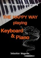 Master Keyboard & Piano Lehrgang - The happy way playing Keyboard & Piano ebook by Sebastian Wegener, MLB Non Profit Verein zur Förderung der Musik