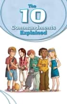 The 10 Commandments Explained ebook by Silvia Vecchini, Antonio Vincenti