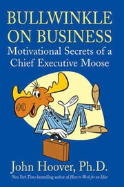 Bullwinkle on Business - Motivational Secrets of a Chief Executive Moose ebook by John Hoover
