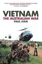 Vietnam: The Australian War ebook by Paul Ham