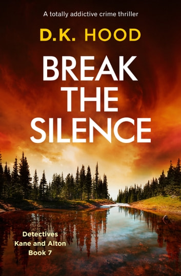 Break the Silence - A totally addictive crime thriller ebook by D.K. Hood