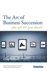 The Art of Business Succession - Who will fill your shoes? ebook by Craig Holland