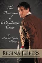 The Prosecution Of Mr. Darcy's Cousin ebook by Regina Jeffers