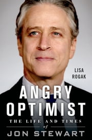 Angry Optimist - The Life and Times of Jon Stewart ebook by Lisa Rogak