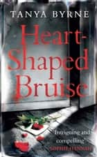 Heart-Shaped Bruise ebook by Tanya Byrne