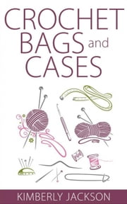 Crochet Bags and Cases ebook by Kimberly Jackson