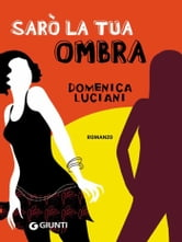 Sarò la tua ombra ebook by Domenica Luciani