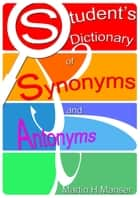 Student's Dictionary of Synonyms and Antonyms ebook by Martin H Manser