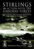 Stirlings in Action With the Airborne Forces ebook by Williams , Dennis