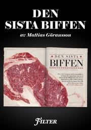Den sista biffen: Ett reportage om kött ur magasinet Filter ebook by Mattias Göransson