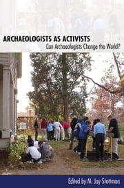 Archaeologists as Activists - Can Archaeologists Change the World? ebook by M. Jay Stottman, Jodi A. Barnes, Robert Chidester,...