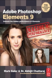 Adobe Photoshop Elements 9: Maximum Performance - Unleash the hidden performance of Elements ebook by Mark Galer