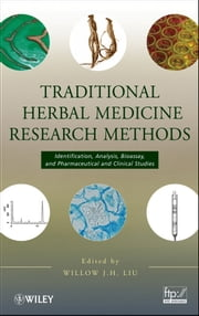 Traditional Herbal Medicine Research Methods - Identification, Analysis, Bioassay, and Pharmaceutical and Clinical Studies ebook by Willow J.H. Liu