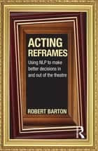 Acting Reframes ebook by Robert Barton