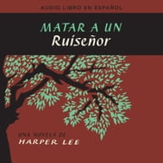 Matar a un ruiseñor (To Kill a Mockingbird - Spanish Edition) audiobook by Harper Lee