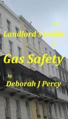 The Landlord's Guide to Gas Safety ebook by