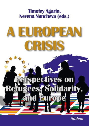 A European Crisis: Perspectives on Refugees, Solidarity, and Europe ebook by