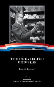The Unexpected Universe - A Library of America eBook Classic ebook by Loren Eiseley, William Cronon