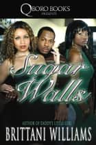 Sugar Walls ebook by Brittani Williams