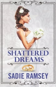 Shattered Dreams ebook by Sadie Ramsey