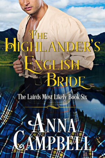 The Highlander's English Bride: The Lairds Most Likely Book 6 ebook by Anna Campbell