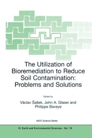 The Utilization of Bioremediation to Reduce Soil Contamination: Problems and Solutions ebook by Václav Sasek,John A. Glaser,P. Baveye