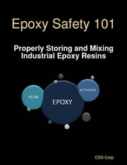 Epoxy Safety 101: Properly Storing and Mixing Industrial Epoxy Resins ebook by CSS Corp
