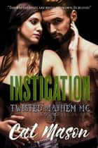 Instigation - Twisted Mayhem MC ebook by Cat Mason