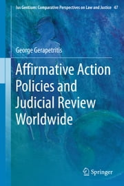Affirmative Action Policies and Judicial Review Worldwide ebook by George Gerapetritis