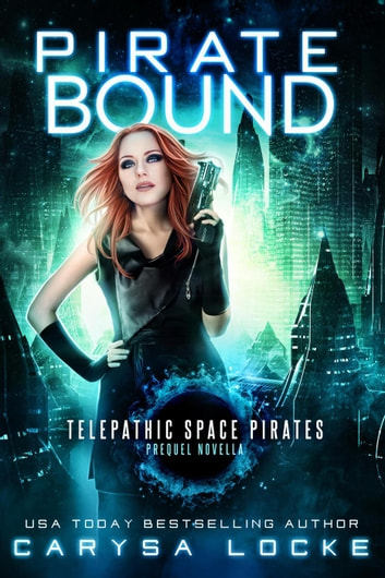 Pirate Bound - Telepathic Space Pirates, #0 ebook by Carysa Locke